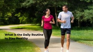 Daily routine to stay healthy